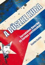 A BÜSZKE KUBA - FORRADALOM AMERIKA ÉS EURÓPA SZORÍTÁSÁBAN - Ebook - SZARKA EVELIN