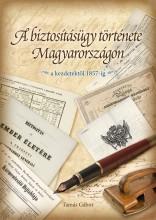 A BIZTOSÍTÁSÜGY TÖRTÉNETE MAGYARORSZÁGON - A KEZDETEKTŐL 1857-IG - Ekönyv - TAMÁS GÁBOR