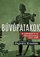 BÚVÓPATAKOK - A JOBBOLDAL ÉS AZ ÁLLAMBIZTONSÁG 1945-1989 - Ekönyv - UNGVÁRY KRISZTIÁN