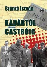KÁDÁRTÓL CASTRÓIG - Ekönyv - SZÁNTÓ ISTVÁN
