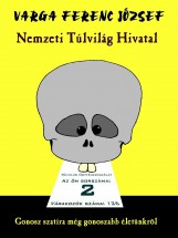 NEMZETI TÚLVILÁG HIVATAL - GONOSZ SZATÍRA MÉG GONOSZABB ÉLETÜNKRŐL - Ebook - VARGA FERENC JÓZSEF