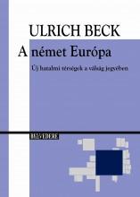 A NÉMET EURÓPA - ÚJ HATALMI TÉRSÉGEK A VÁLSÁG JEGYÉBEN - Ekönyv - BECK, ULRICH