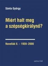 MIÉRT HALT MEG A SZÉPSÉGKIRÁLYNŐ? - NOVELLÁK II. -1959-2000 - Ekönyv - SÁNTA GYÖRGY