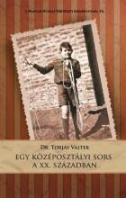 EGY KÖZÉPOSZTÁLYI SORS A XX. SZÁZADBAN - Ekönyv - DR. TORJAY VALTER