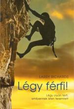 LÉGY FÉRFI! - LÉGY OLYAN FÉRFI, AMILYENNEK ISTEN TEREMTETT - Ekönyv - RICHARDS, LARRY
