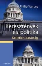 KERESZTÉNYEK ÉS POLITIKA - KELLETLEN BARÁTSÁG - Ekönyv - YANCEY, PHILIP