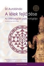 A LÉLEK FEJLŐDÉSE - AZ ÁTLÉNYEGÜLÉS PSZICHOLÓGIÁJA - Ekönyv - SRI AUROBINDO