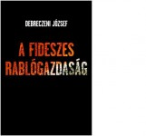 A FIDESZES RABLÓGAZDASÁG - Ekönyv - DEBRECZENI JÓZSEF