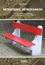 RETROTEREK, RETROPARKOK - KERT- ÉS SZABADTÉRÉPÍTÉSZET MAGYARORSZÁGON 1950-1990 - Ekönyv - BAKAY ESZTER