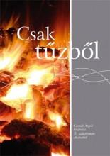 CSAK TŰZBŐL - CSERNÁK ÁRPÁD KÖSZÖNTÉSE 70. SZÜLETÉSNAPJA ALK. - Ekönyv - PÓSA ZOLTÁN ÉS MÁSOK