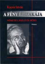 A FÉNY ÉJSZAKÁJA - NÉMETH LÁSZLÓ ÉS HŐSEI - Ekönyv - KOCSIS ISTVÁN