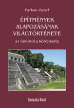 ÉPÍTMÉNYEK ALAPOZÁSÁNAK VILÁGTÖRTÉNETE AZ ŐSKORTÓL A KÖZÉPKORIG - Ekönyv - DR. FARKAS JÓZSEF