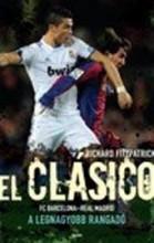 EL CLÁSICO - FC BARCELONA-REAL MADRID - A LEGNAGYOBB RANGADÓ - Ekönyv - FITZPATRICK, RICHARD