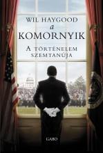 A KOMORNYIK - A TÖRTÉNELEM SZEMTANÚJA - Ekönyv - HAYGOOD, WIL