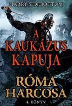 A KAUKÁZUS KAPUJA - RÓMA HARCOSA - 4.KÖNYV - Ekönyv - SIDEBOTTOM, HARRY