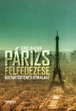 PÁRIZS FELFEDEZÉSE - KULTÚRTÖRTÉNETI ÚTIKALAUZ - Ekönyv - HAZAN, ÉRIC