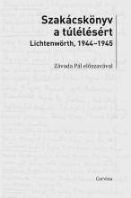 SZAKÁCSKÖNYV A TÚLÉLÉSÉRT - LICHTENWÖRTH, 1944-45 - Ekönyv - CORVINA KIADÓ