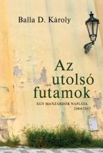 AZ UTOLSÓ FUTAMOK - EGY MANZÁRDŐR NAPLÓJA 2004-2007 - Ekönyv - BALLA D. KÁROLY