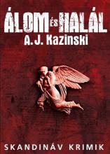 ÁLOM ÉS HALÁL - SKANDINÁV KRIMIK - Ekönyv - KAZINSKI, A.J.