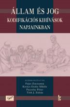 ÁLLAM ÉS JOG - KODIFIKÁCIÓS KIHÍVÁSOK NAPJAINKBAN - Ekönyv - FEJES ZS. - KOVÁCS E. M. - PACZOLAY P. -