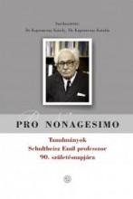 PRO NONAGESIMO - TANULMÁNYOK SCHULTHEISZ EMIL PROF. 90. SZÜLETÉSNAPJÁRA - Ekönyv - KAPRONCZAY KÁROLY (SZERK.), KAPRONCZAY K