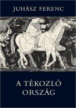 A TÉKOZLÓ ORSZÁG - Ebook - JUHÁSZ FERENC
