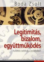 LEGITIMITÁS, BIZALOM, EGYÜTTMŰKÖDÉS - KOLLEKTÍV CSELEKVÉS  A POLITIKÁBAN - Ekönyv - BODA ZSOLT