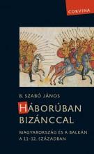 HÁBORÚBAN BIZÁNCCAL - MAGYARORSZÁG ÉS A BALKÁN A 11-12. SZÁZADBAN - Ekönyv - B. SZABÓ JÁNOS