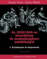 AZ 1848/1849-ES FORRADALOM ÉS SZABADSÁGHARC I. EMLÉKHELYEI - ESEMÉNYEK ÉS HELYSZ - Ekönyv - KATONA TAMÁS - RÁDAY MIHÁLY