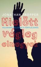 MIELŐTT VÉGLEG ELMEGYEK - FŰZÖTT - Ekönyv - TROPPER, JONATHAN