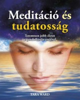 MEDITÁCIÓ ÉS TUDATOSSÁG - TEREMTSEN JOBB ÉLETET A GONDOLKODÁS EREJÉVEL - Ekönyv - WARD, TARA