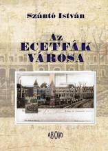 AZ ECETFÁK VÁROSA - Ekönyv - SZÁNTÓ ISTVÁN