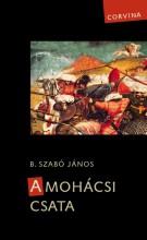 A MOHÁCSI CSATA (3. JAVÍTOTT KIADÁS) - Ekönyv - B. SZABÓ JÁNOS