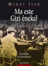 MA ESTE GIZI ÉNEKEL - NOVELLÁK ÉS KARCOLATOK - Ekönyv - MÁNDY IVÁN