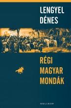 RÉGI MAGYAR MONDÁK - Ekönyv - LENGYEL DÉNES