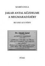 JAKAB ANTAL KÜZDELME A MEGMARADÁSÉRT - Ekönyv - SZABÓ GYULA