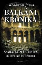 BALKÁNI KRÓNIKA - SZARAJEVÓI JELENTÉS HÁBORÚBAN ÉS BÉKÉBEN - Ekönyv - KŐBÁNYAI JÁNOS