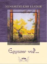 EGYSZER VOLT… - Ekönyv - NEMESKÉRI-KISS SÁNDOR