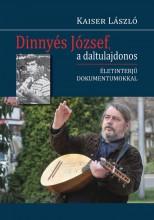 DINNYÉS JÓZSEF, A DALTULAJDONOS - Ekönyv - KAISER LÁSZLÓ