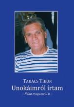 UNOKÁIMRÓL ÍRTAM - NÉHA MAGAMRÓL IS - Ekönyv - TAKÁCS TIBOR