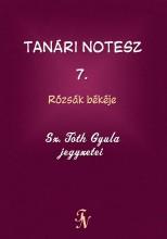 TANÁRI NOTESZ 7. - RÓZSÁK BÉKÉJE - Ekönyv - SZ. TÓTH GYULA
