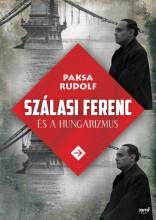 SZÁLASI FERENC ÉS A HUNGARIZMUS - Ekönyv - PAKSA RUDOLF