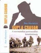 DUPLA CSAVAR - A NORMANDIAI PARTRASZÁLLÁS KÉMTÖRTÉNETE - Ekönyv - MACINTYRE, BEN