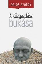 A KÖZGAZDÁSZ BUKÁSA - Ekönyv - DALOS GYÖRGY