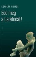 EDD MEG A BARÁTODAT! - Ekönyv - CSAPLÁR VILMOS