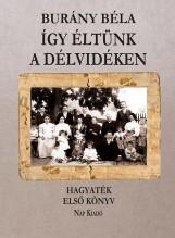 ÍGY ÉLTÜNK A DÉLVIDÉKEN - HAGYATÉK 1. KÖNYV - Ekönyv - BURÁNY BÉLA