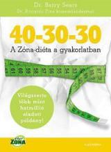 40-30-30 - A ZÓNA-DIÉTA A GYAKORLATBAN - Ebook - SEARS, BARRY DR.