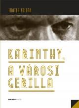 KARINTHY, A VÁROSI GERILLA - Ekönyv - FRÁTER ZOLTÁN