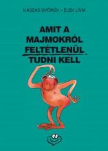 AMIT A MAJMOKRÓL FELTÉTLENÜL TUDNI KELL - Ekönyv - KASZÁS GYÖRGY - ELEK LÍVIA