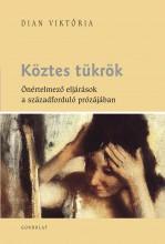 KÖZTES TÜKRÖK - ÖNÉRTELMEZŐ ELJÁRÁSOK A SZÁZADFORDULÓ PRÓZÁJÁBAN - Ekönyv - DIAN VIKTÓRIA